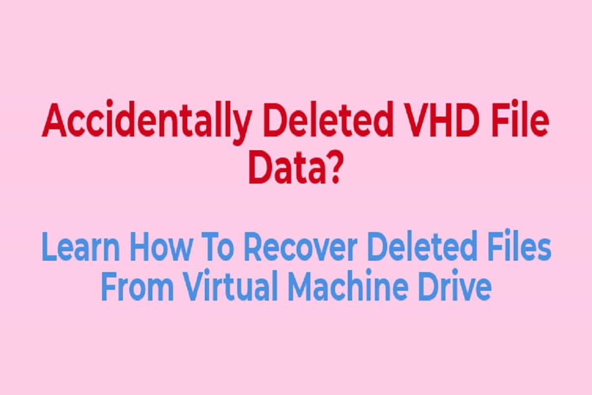 Recover Deleted Files From Virtual Hard Drive- Ultimate Solution