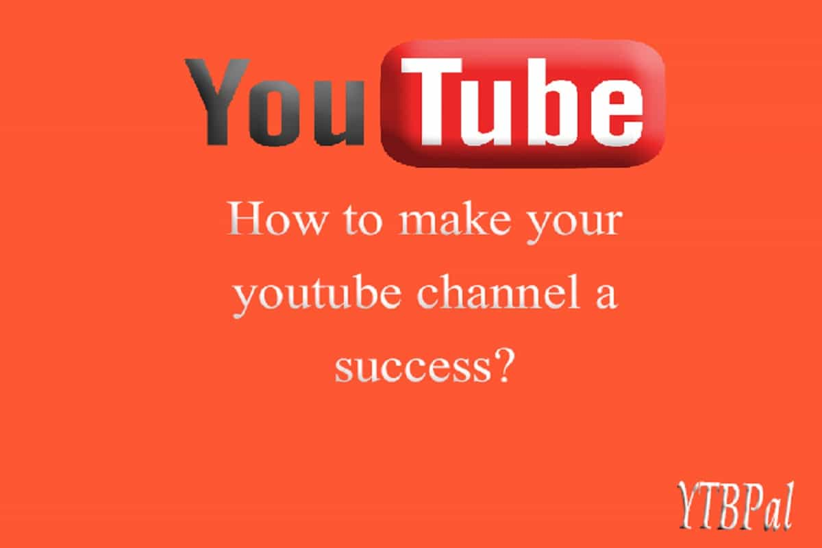 How To Make Your YouTube Channel A Success?