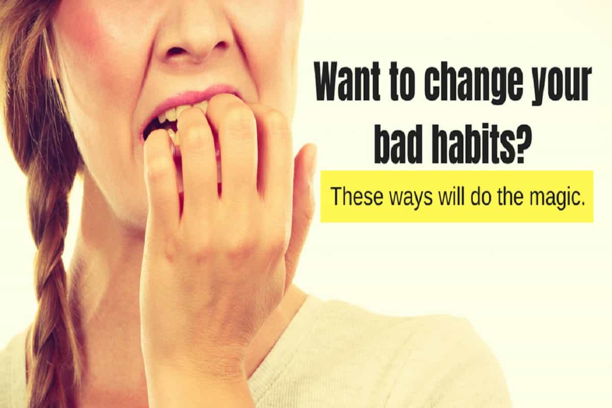 Want To Change Your Bad Habits? These Ways Will Do The Magic