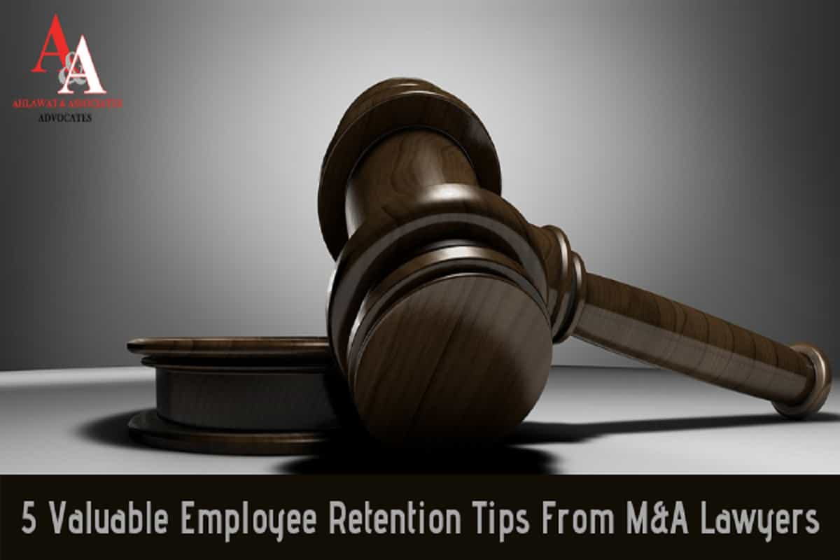 5 Valuable Employee Retention Tips From Mergers And Acquisitions Lawyers